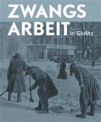 Zwangsarbeit in Görlitz
